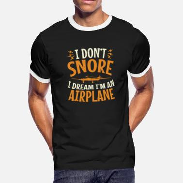 Snore I Don't Snore I Dream I'm An Airplane Gifts - Men's Ringer T-Shirt