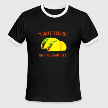 Cinco De Mayo I Hate Tacos Said No Juan Ever T-Shirt - Men's Ringer T-Shirt