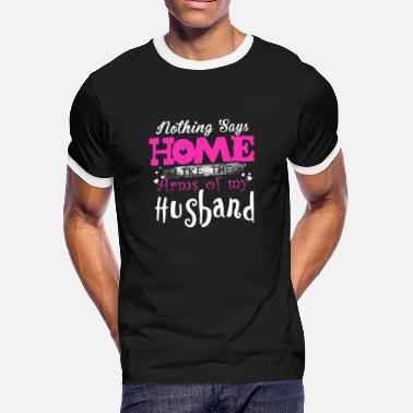 Hotwife Nothing says home like the arms of my husband - Men's Ringer T-Shirt