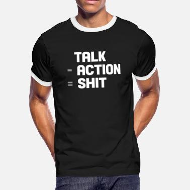 Talk Shit talk - action = shit - Men's Ringer T-Shirt