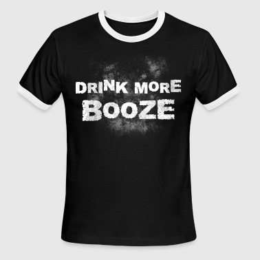 Drink Booze drink more booze, booze, drinking, alcohol - Men's Ringer T-Shirt