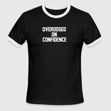 Overdosed On Confidence - Men's Ringer T-Shirt