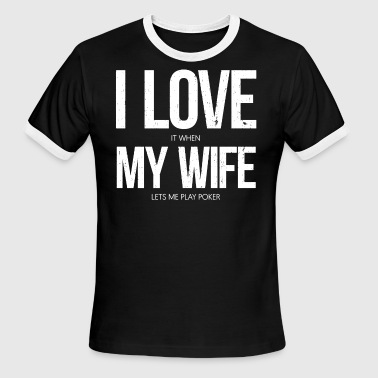 I Love It When My Wife Lets Me Play Poker Shirt - Men's Ringer T-Shirt