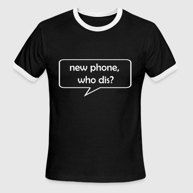 Who Dis New phone who dis - Men's Ringer T-Shirt