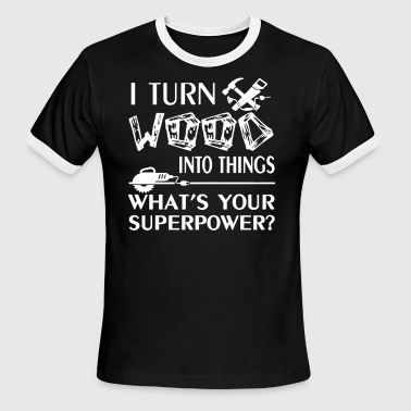 Wood Turning I Turn Wood Into Things Shirt - Men's Ringer T-Shirt