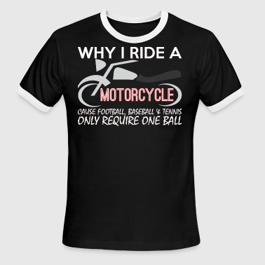 Bike Riding Lovers Why I Ride A Motorcycle Bike Lover - Men's Ringer T-Shirt