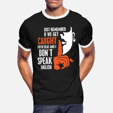 Caught Just Remember If we get Caught, shhhhh - Men's Ringer T-Shirt
