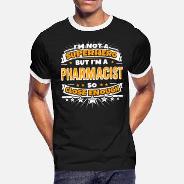 Pharmacist With Saying Not A Superhero But A Pharmacist - Men's Ringer T-Shirt
