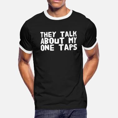 Counter Strike They talk about my one taps - Men's Ringer T-Shirt