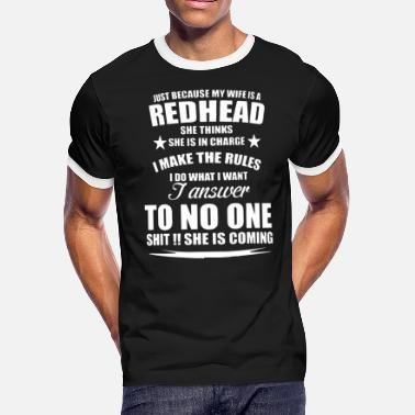 e60a3047e Redhead Wife Just because my wife is a redhead she thinks she i - Men&#.  Men's Ringer T-Shirt