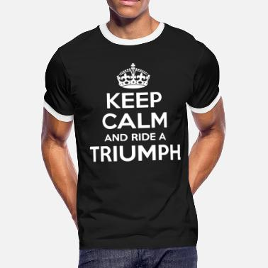 Keep Calm and Ride a Triumph Motorbike Birthday - Men's Ringer T-Shirt