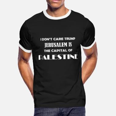 3xl Couples i don't care trump jerusalem is the capital of pal - Men's Ringer T-Shirt