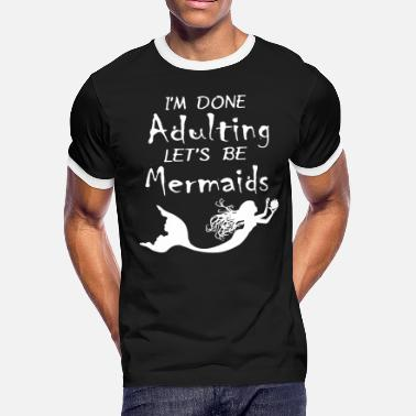 Adult-swim I'm done adulting let's be mermaids swimming - Men's Ringer T-Shirt