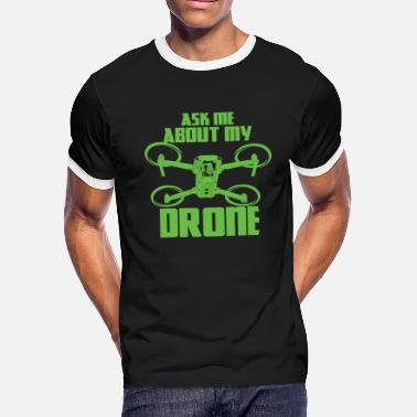 My Drone DRONE - Ask me about my drone - Men's Ringer T-Shirt
