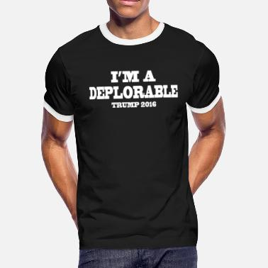 I M DEPLORABLE TRUMP For President Assorted Colors - Men's Ringer T-Shirt