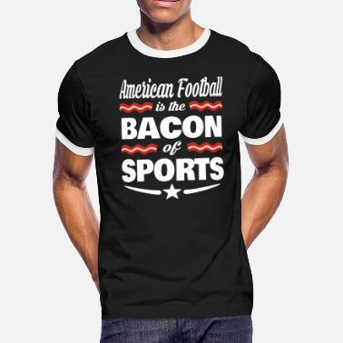 American Sports American Football Is The Bacon Of Sports - Men's Ringer T-Shirt