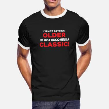 Older I'm Not Getting Older I'm Just Becoming A Classic - Men's Ringer T-Shirt