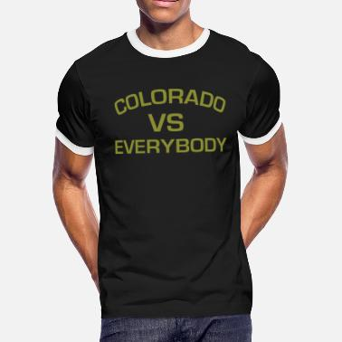 Vs Everybody COLORADO VS EVERYBODY AND EVERYONE! - Men's Ringer T-Shirt