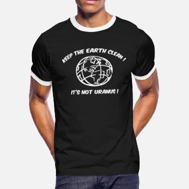 Ecology Keep The Earth Clean! It's Not Uranus! - Men's Ringer T-Shirt