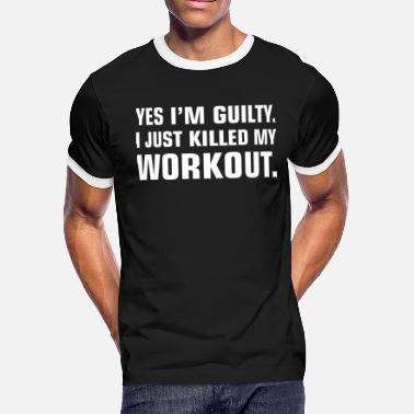 Killed My Workout Yes Im Guilty I Just Killed My Workout - Men's Ringer T-Shirt