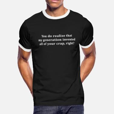 My generation invented all of your crap. - Men's Ringer T-Shirt
