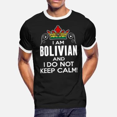 Bolivian Flag Im Bolivian I Dont Keep Calm - Men's Ringer T