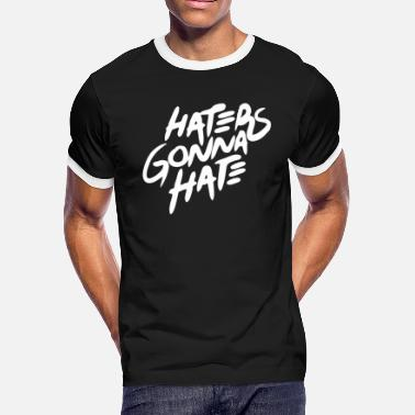 Gonna Hater - Haters Gonna Hate - Men's Ringer T-Shirt