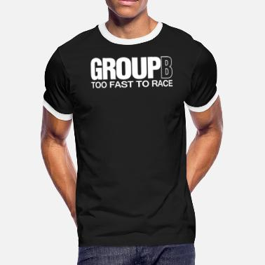 Rally Group B Group B Too Fast To Race - Men's Ringer T-Shirt