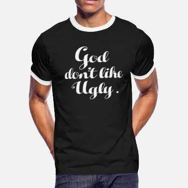 Ugly Aprons Ugly - God Don't Like Ugly Tshirt - Men's Ringer T-Shirt