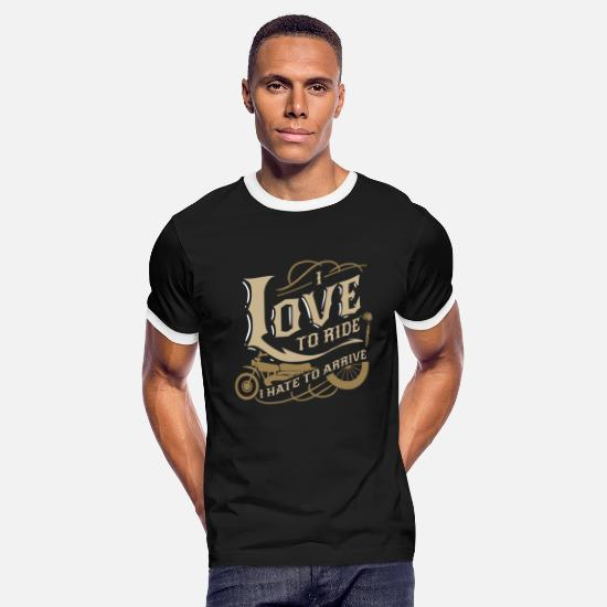 Love T-Shirts - i love to ride I hate to arrive Biker Bike Gift - Men's Ringer T-Shirt black/white