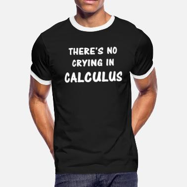 Mathematics Calculus Calculus - There's No Crying In Calculus - Men's Ringer T-Shirt