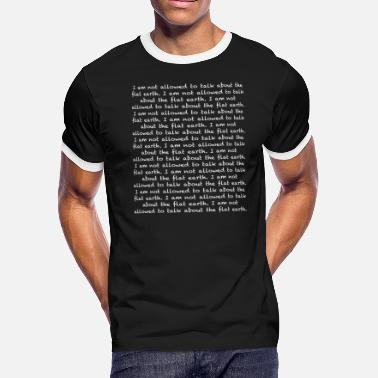 Allowed I am not allowed to talk about the flat earth. - Men's Ringer T-Shirt