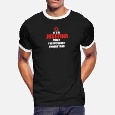 Josefina Geschenk it s a thing birthday understand JOSEFINA - Men's Ringer T-Shirt