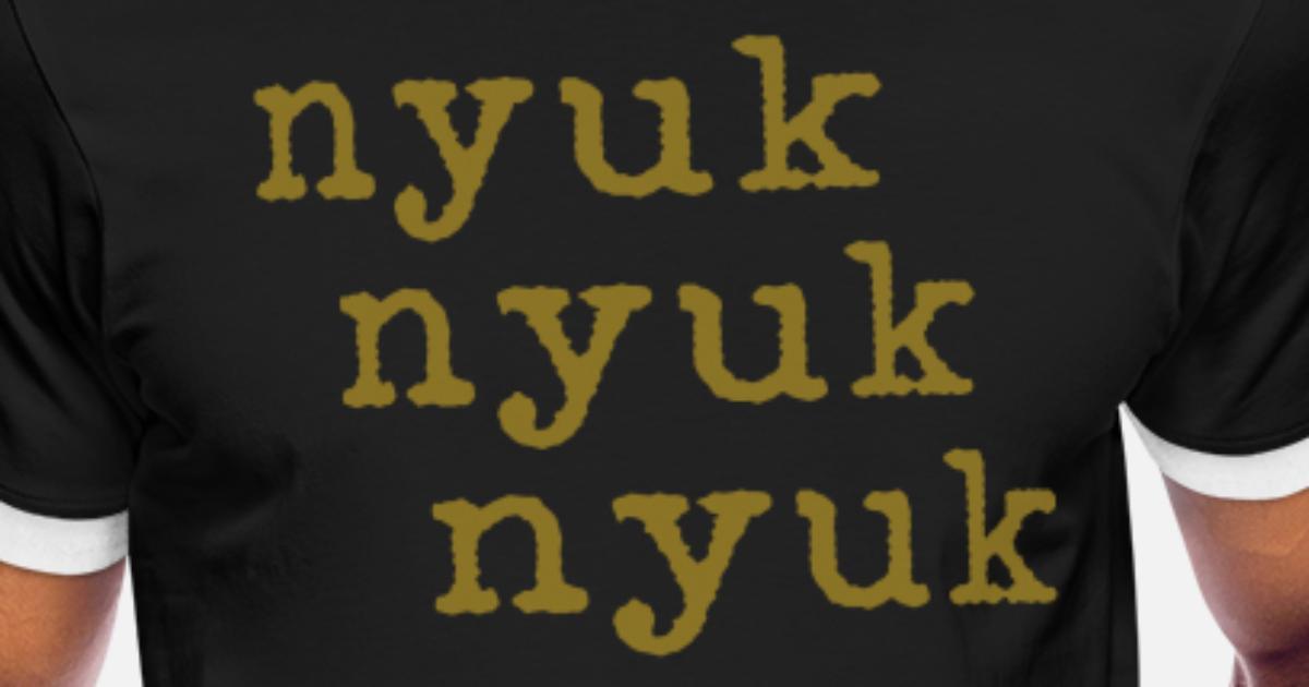 b6ba5e31 nyuk nyuk nyuk says Curly of the 3 Stooges Men's Ringer T-Shirt |  Spreadshirt