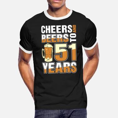 51 Years Birthday Cheers And Beers To 51 Years - Men's Ringer T-Shirt