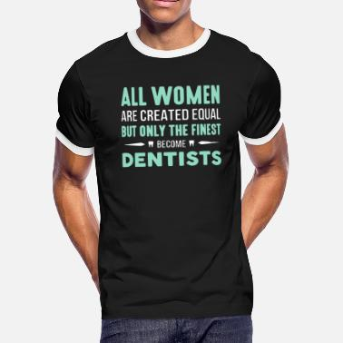 Finest Dentists Only The Finest Become Dentist T Shirt - Men's Ringer T-Shirt