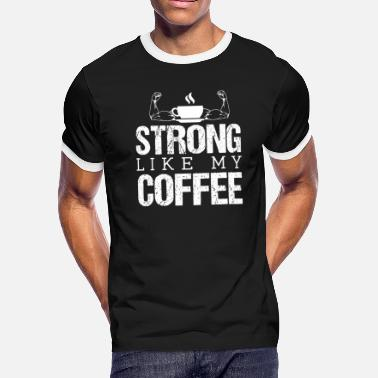 Strong Like My Coffee STRONG LIKE MY COFFEE - Men's Ringer T-Shirt