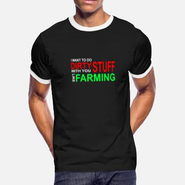 Dirty Stuff With I want to do dirty stuff with you like farming - Men's Ringer T-Shirt