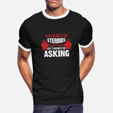 Anabolic Steroids No I'm Not On Steroids But Thanks For Asking - Men's Ringer T-Shirt