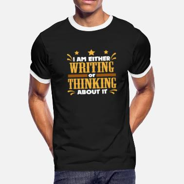 Writer Gift Either Writing Or Thinking Journalist - Men's Ringer T-Shirt