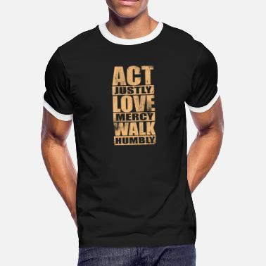 Act Act Justly Love Mercy Walk Humbly Bible Christian - Men's Ringer T-Shirt