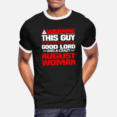 Xxx Guy Warning This Guy Is Protected By A Crazy August Wo - Men's Ringer T-Shirt