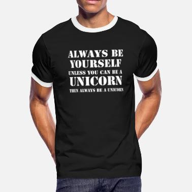 Always Be Unless You Can Be A Unicorn Then Always Be A Unicorn Always Be Yourself Unless You Can Be A Unicorn T - Men's Ringer T-Shirt