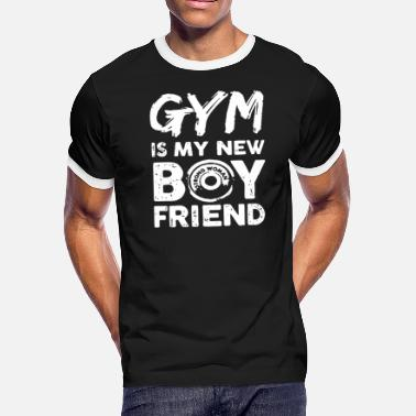 Gym Is My New Boyfriend GYM IS MY NEW BOYFRIEND - Men's Ringer T-Shirt