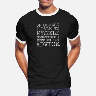Myself Course I Talk To Myself Sometimes I Need Expert Advice - Men's Ringer T-Shirt