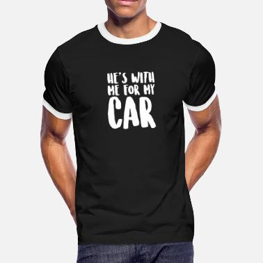 Car Related He's With Me For My Car - Cars - Total Basics - Men's Ringer T-Shirt