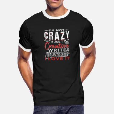 Creative Writing Crazy Creative Writer Who Loves His Job - Men's Ringer T-Shirt