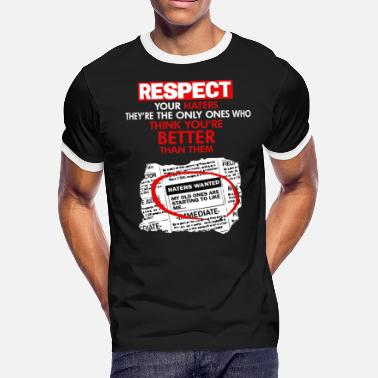 Respect Me RESPECT YOUR HATERS THEY RE THE ONLY ONES - Men's Ringer T-Shirt