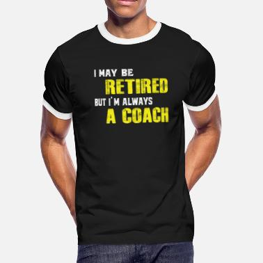 I May Be Retired But I'm Always Coach Funny Retire - Men's Ringer T-Shirt
