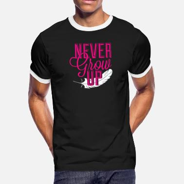 Never Grow Up Never grow up - Men's Ringer T-Shirt